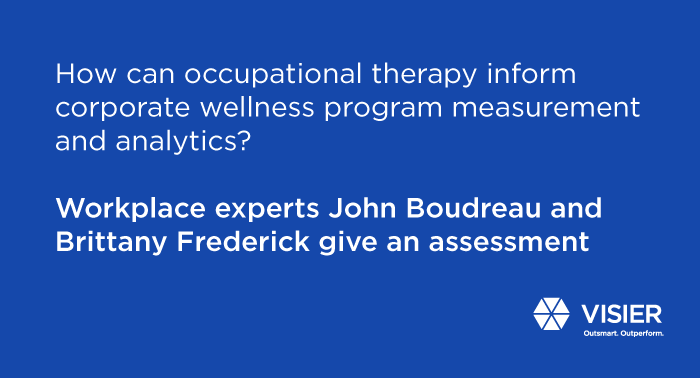 How can occupational therapy inform corporate wellness program measurement and analytics by John Boudreau and Brittany Frederick