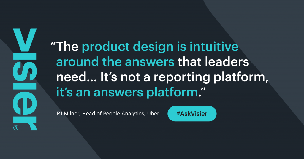 """The Head of People Analytics at Uber calls Visier """"an answers platform."""""""