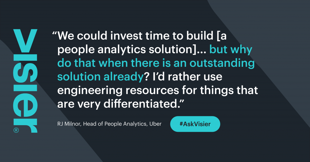 Quote from RJ Milnor, Head of People Analytics, Uber that says We could invest time to build [a people analytics solution]… but why do that when there is an outstanding solution already? I'd rather use engineering resources for things that are very differentiated